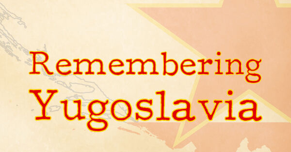 Remembering Yugoslavia