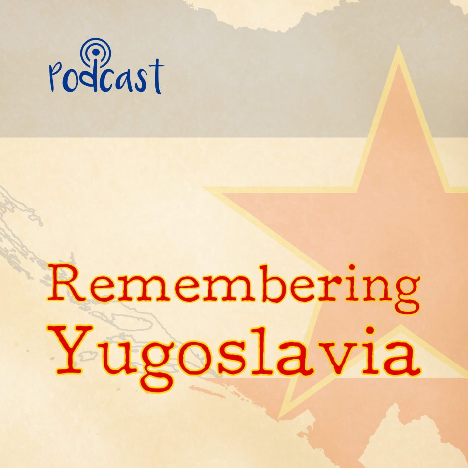 Remembering Yugoslavia Podcast Website Featured Image