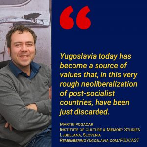 Podcast Episode 6: Yugoslavia as Cultural Subversion - Martin Pogačar